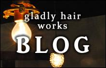 gladly hair works オフィシャルブログ
